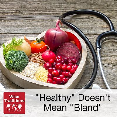 """301: """"Healthy"""" Doesn't Mean """"Bland"""""""