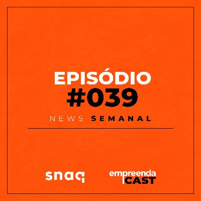 NEWS SEMANAL - EPISÓDIO #039