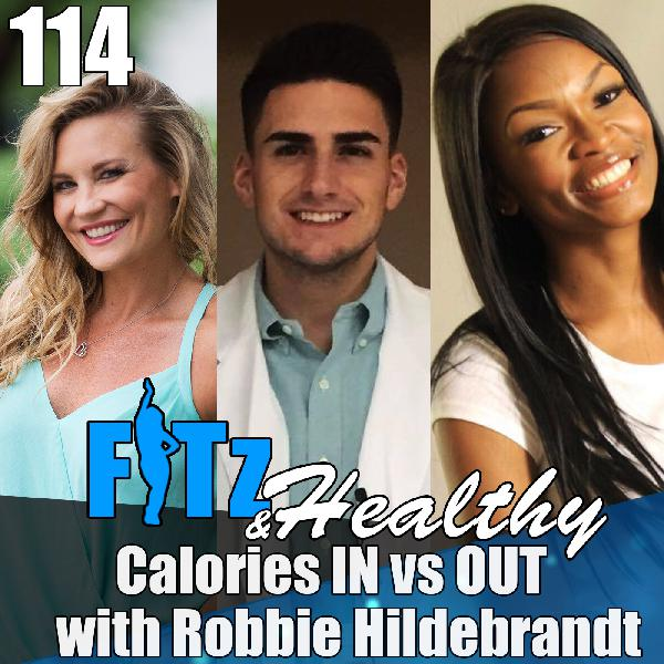 Calories IN vs OUT with Robbie Hildebrandt | Podcast 114 of FITz & Healthy