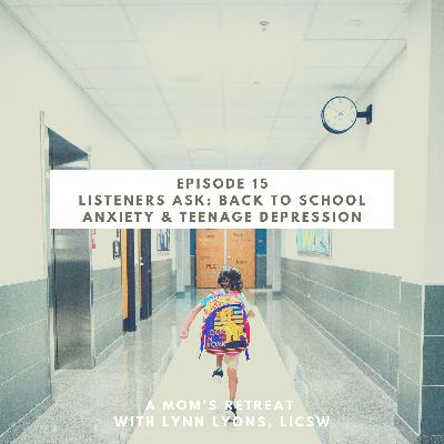 Listeners Ask: Back To School Anxiety and Teens Self Diagnosing Their Depression