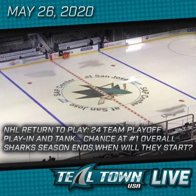 Teal Town USA Live - NHL Ready to Play, Sharks Season Over - 5-26-2020