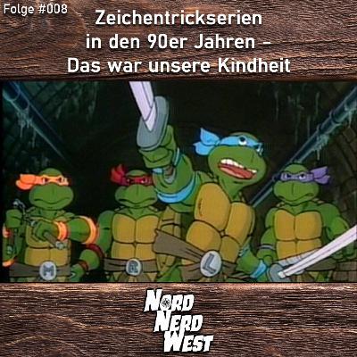 #008 Zeichentrickserien in den 90er Jahren - Das war unsere Kindheit