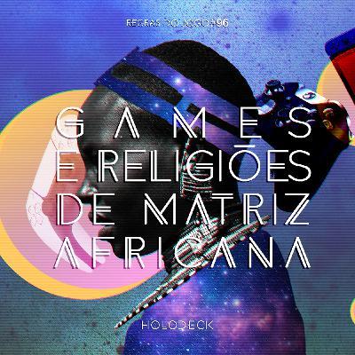 Regras do Jogo #96 – Games e Religiões de Matriz Africana