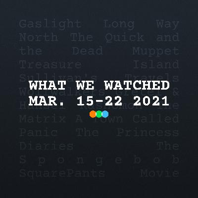 What We Watched (Mar. 15-22) | [S3E7]