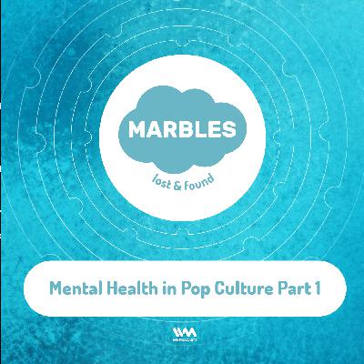 Ep. 03: Mental Health in Pop Culture Part 1