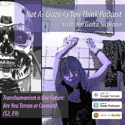 Transhumanism is Our Future--Whether We Like It or Not; Part 1: Are You Terran or Cosmist? (S2, E9)