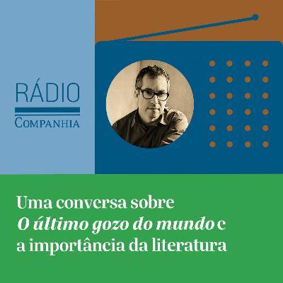 """#146 - """"O último gozo do mundo"""", por Bernardo Carvalho e Camila von Holdefer"""