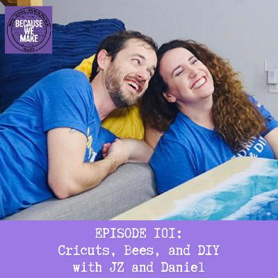 Episode 101: Cricuts, Bees, and DIY With JZ & Daniel