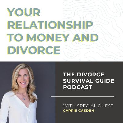 Your Relationship to Money and Divorce with Carrie Casden