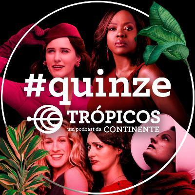 Trópicos #Quinze - Protagonismo feminino nas séries