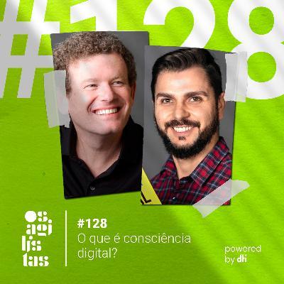 #128 - O que é consciência digital?
