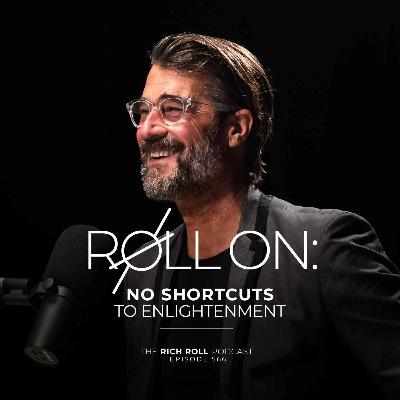 Roll On: No Shortcuts To Enlightenment