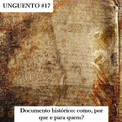 Unguento do Ogro #17: Documento histórico: como, por que e para quem?