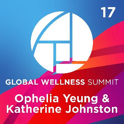 17. Global Wellness By the Numbers - with Ophelia Yeung & Katherine Johnston from Global Wellness Institute