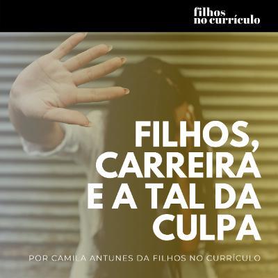 FILHOS, CARREIRA E A TAL DA CULPA
