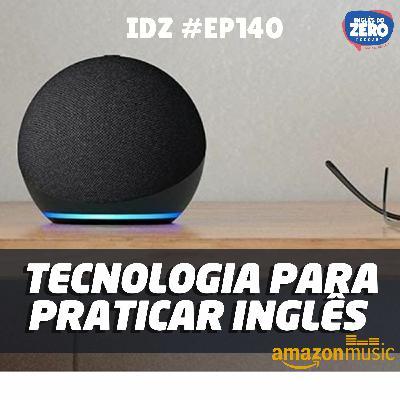 IDZ #140 - Usando a Tecnologia Para Aprender e Praticar Inglês