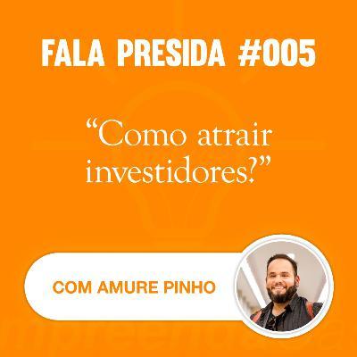 Como Atrair Investidores? com: Amure Pinho | Fala Presida | #EP005