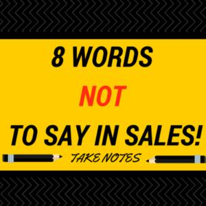 8 Words NOT to say during the sale!