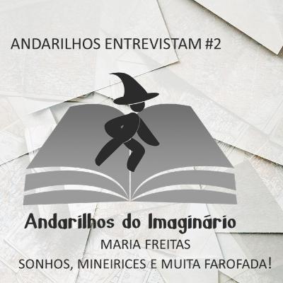 Andarilhos Entrevistam #2 - Maria Freitas - Sonhos, Mineirices e Muita Farofada!