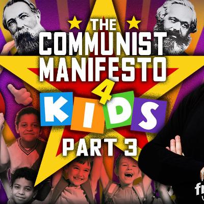 The Communist Manifesto for Kids - Part 3!