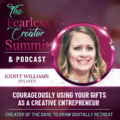 Courageously Using Your Gifts As A Creative Entrepreneur with JoDitt Williams