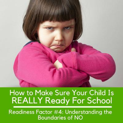 Is Your Child REALLY Ready For School Readiness Factor #4 - Understanding The Boundaries Of NO