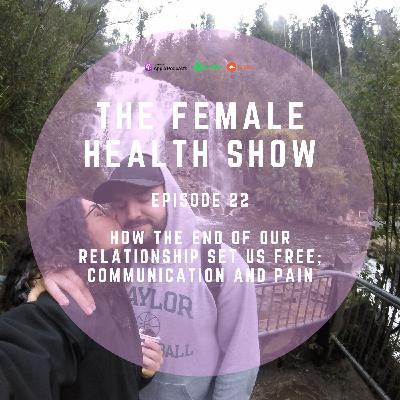 22 - How the end of our relationship set us free; communication and pain