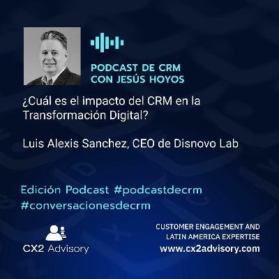 Edición Podcast - Conversaciones De CRM  ¿Cuál Es El Impacto Del CRM En La Transformación Digital
