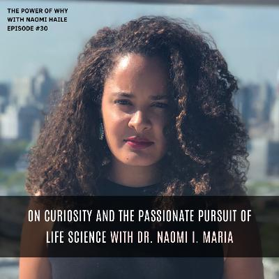 On Curiosity and the Passionate Pursuit of Life Science | Dr. Naomi I. Maria