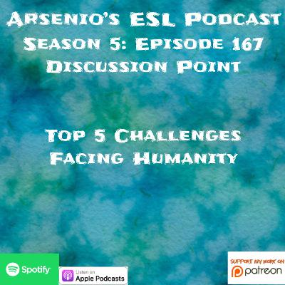 Arsenio's ESL Podcast | Season 5 Episode 167 | Discussion Point | Top 5 Challenges Facing Humanity