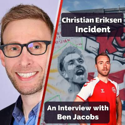 Christian Eriksen's incident: An Interview with Ben Jacobs