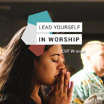 Lead Yourself in Worship - Cliff Wrener // Friday Night Meeting