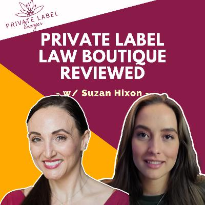 #21 - Private Label Law Boutique Review w/ Suzan Hixon   Ecommerce & Trademark Lawyer