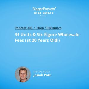 346: 34 Units & Six-Figure Wholesale Fees (at 20 Years Old!) with Josiah Pott