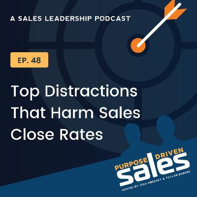 Episode 48: Top Distractions That Harm Sales Close Rates