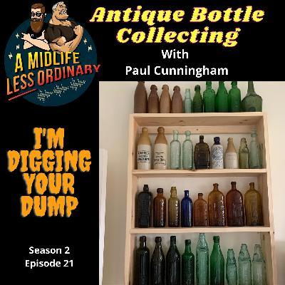 Antique Bottle Collecting - I'm Digging Your Dump!