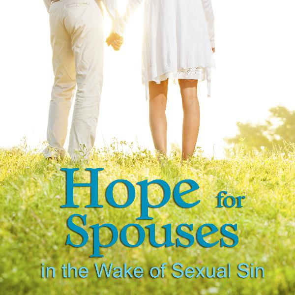 #21: Why Your Spouse's Disclosure of Sexual Sin is the Best Thing That Ever Happened to You