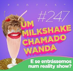 #247 - E se entrássemos num reality show? (feat. Raony e Clarisse)