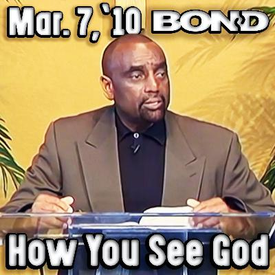03/07/10 How Do You See God? (Sunday Service Archive)