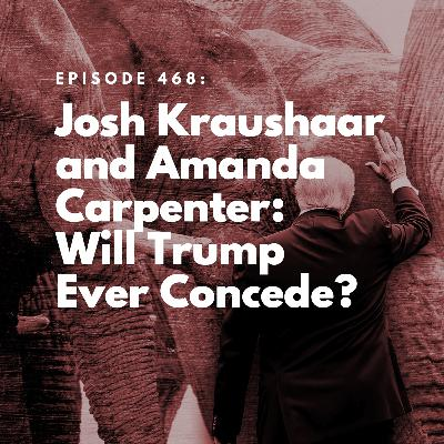 Josh Kraushaar and Amanda Carpenter: Will Trump Ever Concede?
