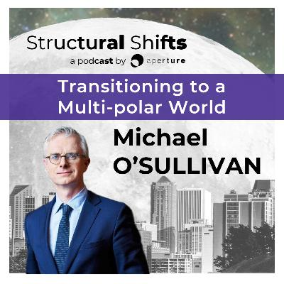 Transitioning to a Multi-polar World, w/ Michael O'SULLIVAN
