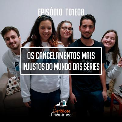 T01E08 - Os Cancelamentos Mais Injustos do Mundo das Séries
