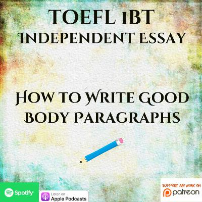 TOEFL iBT | Independent Essay | How to Write Good Body Paragraphs for your Independent Essay