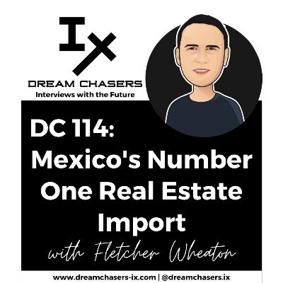 DC114: Fletcher Wheaton - Mexico's Number One Real Estate Import