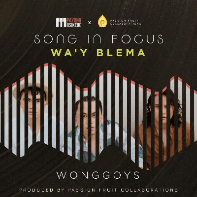 Song #16: Wa'y Blema by Wonggoys (The Story Behind)