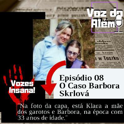 Voz do Além #08 - A Verdadeira História de A Órfã | O Caso Barbora Skrlová