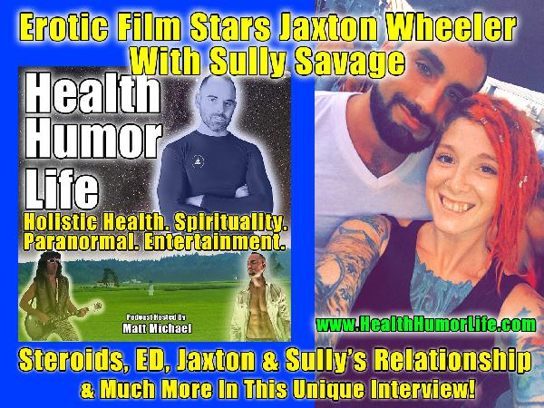 Erotic Superstar Jaxton Wheeler With Sully Savage Interview With Matt Michael - Very Personal Stories On Steroids, Erectile Dysfunction, Relationships in the Porn Industry And Much More In This Unique Interview. + The Giney Song Parody.This Ones Not For E