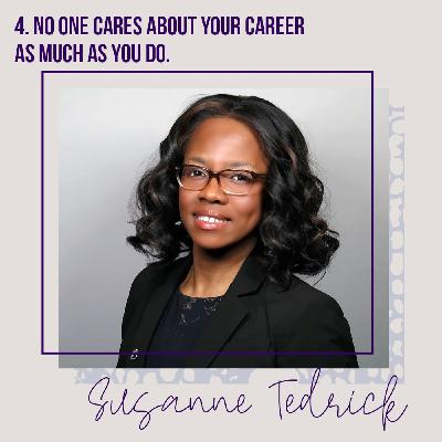 No one cares about your career as much as you do. An interview with Susanne Tedrick.