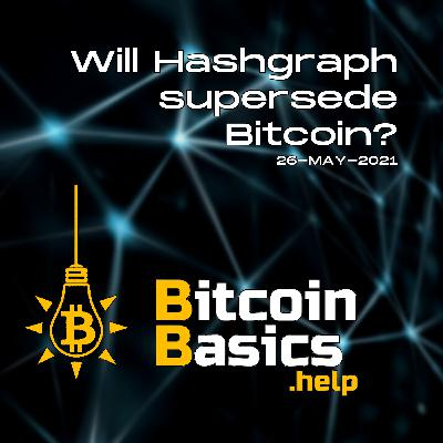 Will Hashgraph supersede Bitcoin? | Bitcoin Basics (125)