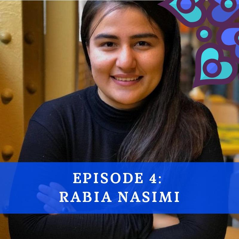 Episode 4 - Rabia Nasimi